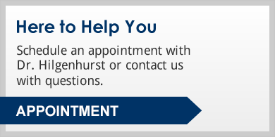 Here to Help You: Schedule an appointment with Dr. Hilgenhurst or contact us with questions. Click to contact us.